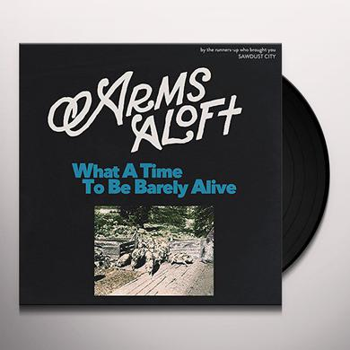 Arms Aloft WHAT A TIME TO BE BARELY ALIVE Vinyl Record