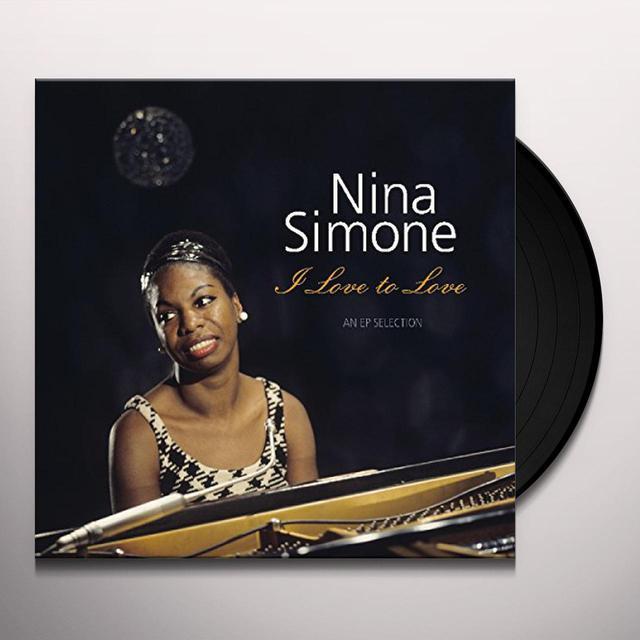 Nina Simone I LOVE TO LOVE: EP SELECTION Vinyl Record