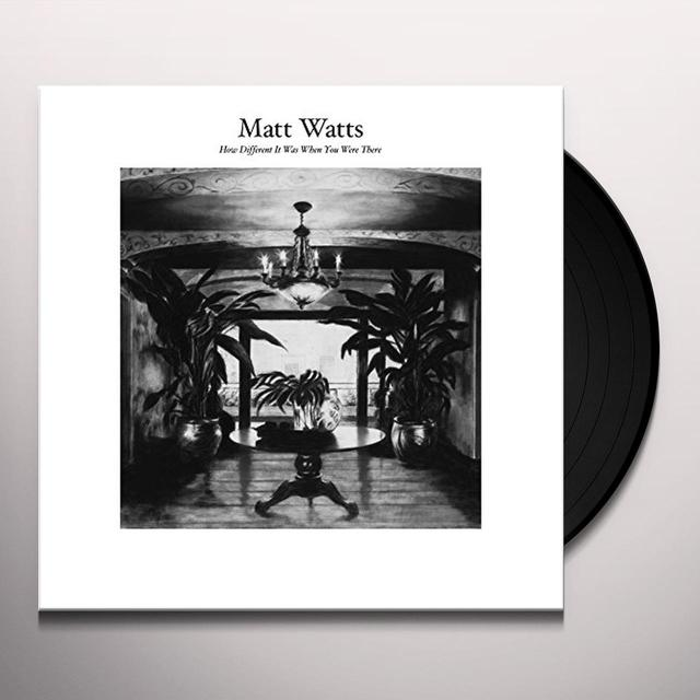 Matt Watts HOW DIFFERENT IT WAS WHEN YOU WERE THERE Vinyl Record