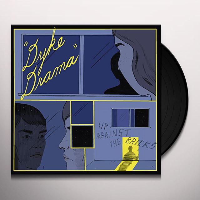 DYKE DRAMA UP AGAINST THE BRICKS Vinyl Record