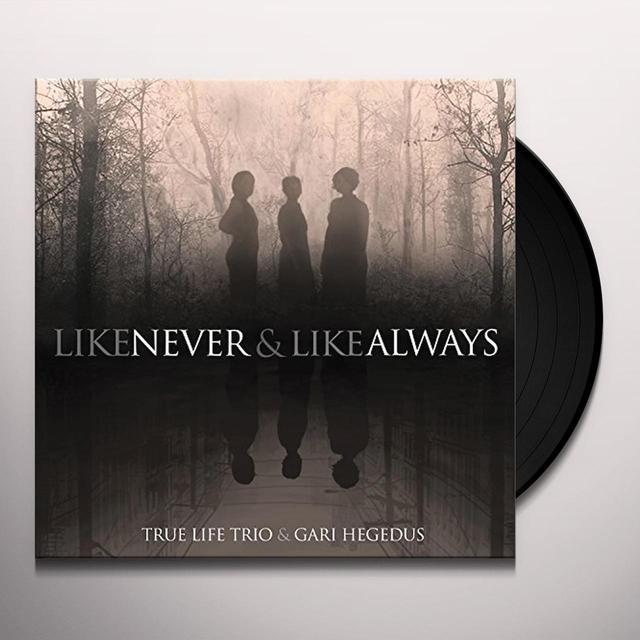 True Life Trio / Gari Hegedus LIKE NEVER & LIKE ALWAYS Vinyl Record