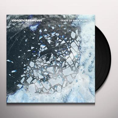 Sleepmakeswaves MADE OF BREATH ONLY Vinyl Record