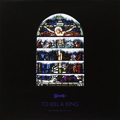 To Kill A King PROBLEM OF EVIL Vinyl Record