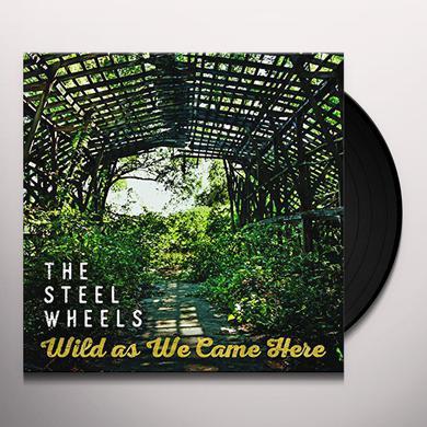 STEEL WHEELS WILD AS WE CAME HERE Vinyl Record