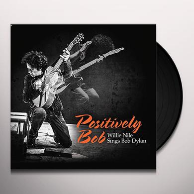 POSITIVELY BOB: WILLIE NILE SINGS BOB DYLAN Vinyl Record