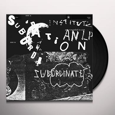 INSTITUTE SUBORDINATION Vinyl Record