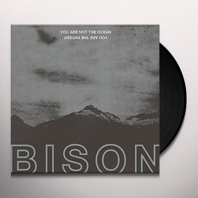Bison YOU ARE NOT THE OCEAN YOU ARE THE PATIENT Vinyl Record