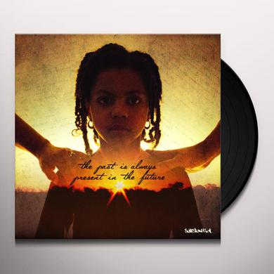 Substantial THE PAST IS ALWAYS THE PRESENT IN THE FUTURE Vinyl Record
