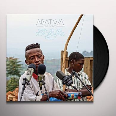 Abatwa : Why Did We Stop Growing Tall? ABATWA (THE PYGMY): WHY DID WE STOP GROWING TALL? Vinyl Record