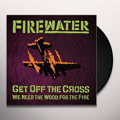 Firewater GET OFF THE CROSS.. WE NEED THE WOOD FOR THE Vinyl Record
