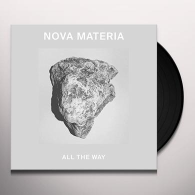 NOVA MATERIA ALL THE WAY Vinyl Record