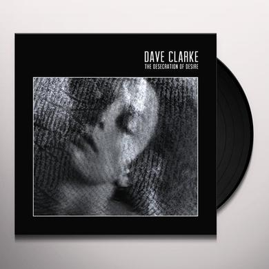 Dave Clarke DESECRATION OF DESIRE Vinyl Record