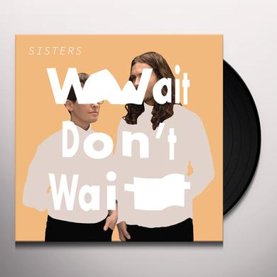 Sisters WAIT DON'T WAIT Vinyl Record