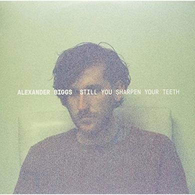 Alexander Biggs STILL YOU SHARPEN YOUR TEETH Vinyl Record