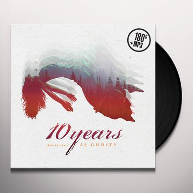 10 Years (HOW TO LIVE) AS GHOSTS Vinyl Record
