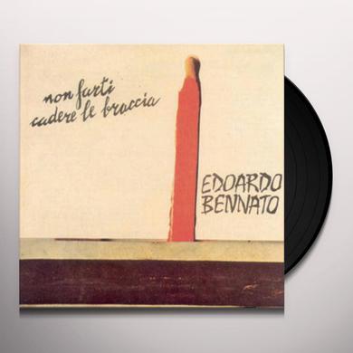 Edoardo Bennato NON FARTI CADERE LE BRACCIA Vinyl Record