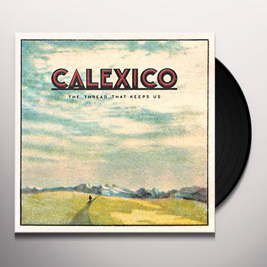 Calexico THREAD THAT KEEPS US Vinyl Record