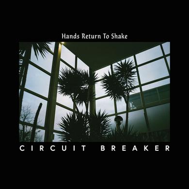 Circuit Breaker HANDS RETURN TO SHAKE Vinyl Record