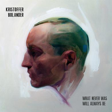Kristoffer Bolander WHAT NEVER WAS WILL ALWAYS BE Vinyl Record