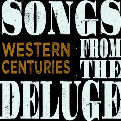WESTERN CENTURIES SONGS FROM THE DELUGE Vinyl Record