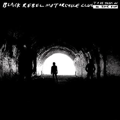 Black Rebel Motorcycle Club TAKE THEM ON, ON YOUR OWN Vinyl Record