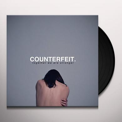 Counterfeit TOGETHER WE ARE STRONGER Vinyl Record