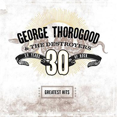 George Thorogood & Destroyers GREATEST HITS: 30 YEARS OF ROCK Vinyl Record