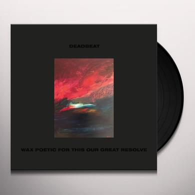 Deadbeat WAX POETIC FOR THIS OUR GREAT RESOLVE Vinyl Record