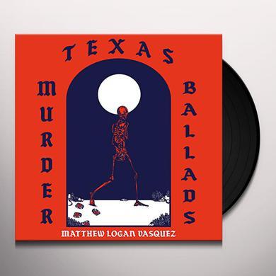 Matthew Logan Vasquez TEXAS MURDER BALLADS Vinyl Record