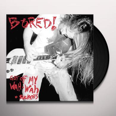 Bored GET OFF MY WAH WAH & SUCK THIS Vinyl Record