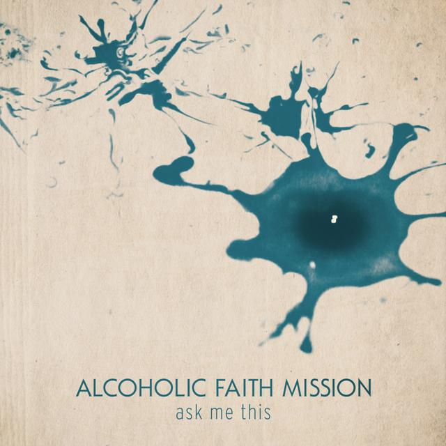 Alcoholic Faith Mission ASK ME THIS Vinyl Record