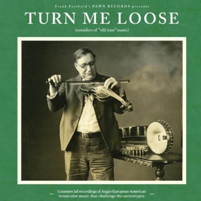 Turn Me Loose: Outsiders Of Old-Time Music / Var