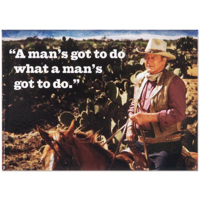 John Wayne Man's Got To Do Magnet