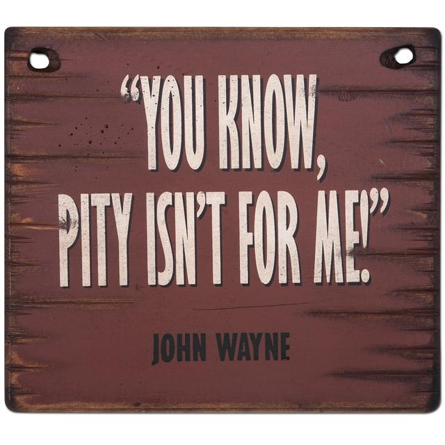 "John Wayne ""Pity Isnt For Me"" 12x12 Wooden Sign"