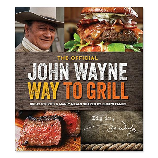 The Official John Wayne Way to Grill Cookbook