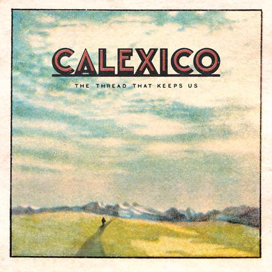 Calexico The Thread That Keeps Us Vinyl
