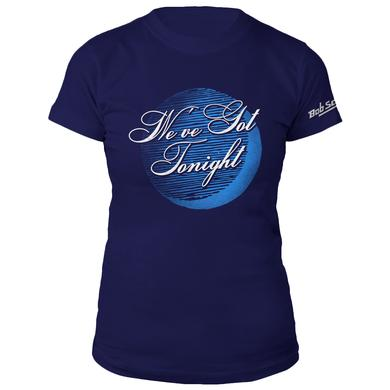 Bob Seger We've got Tonight Ladies Tee