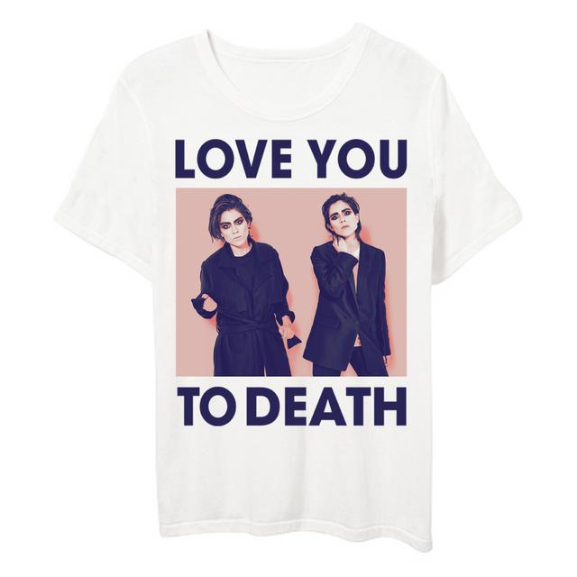Tegan & Sara Love You To Death T-Shirt