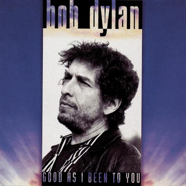 Bob Dylan Good As I Been To You CD