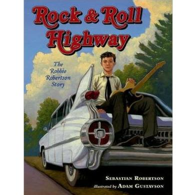The Band ROCK & ROLL HIGHWAY:  THE ROBBIE ROBERTSON STORY