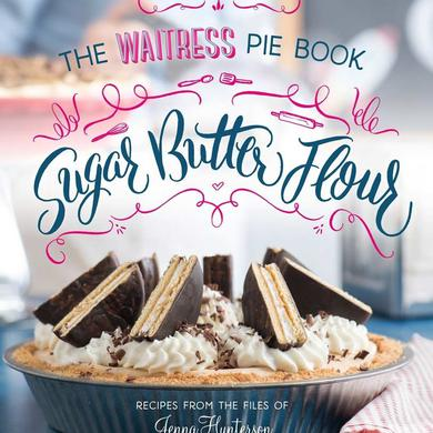Waitress Pie Book - Sugar, Butter, Flour
