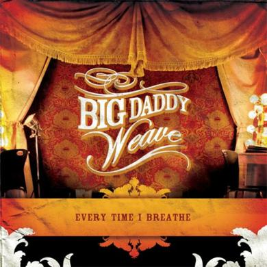 Big Daddy Weave EVERY TIME I BREATHE