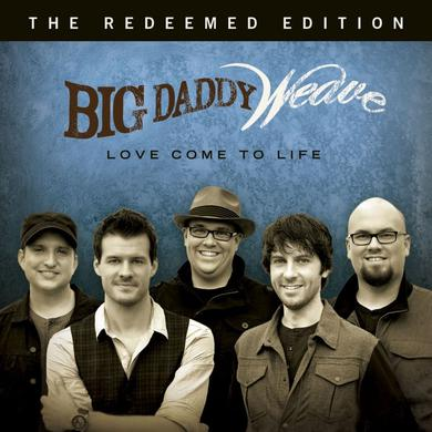 Big Daddy Weave LOVE COME TO LIFE: THE REDEEMED EDITION CD