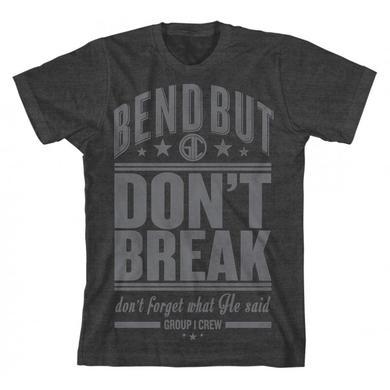 Group 1 Crew BEND DON'T BREAK T-SHIRT