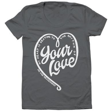 We Are Messengers Your Love Ladies T-Shirt