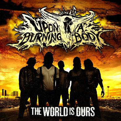 Upon A Burning Body - 'The World Is Ours' CD
