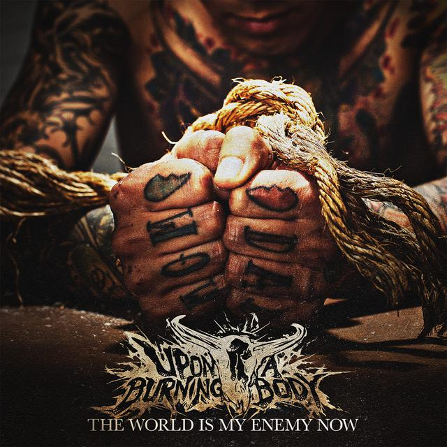 Upon A Burning Body - 'The World Is My Enemy Now' CD