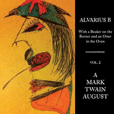 Alvarius B 'With a Beaker on the Burner and an Otter in the Oven - Vol. 2 A Mark Twain August' Vinyl LP Vinyl Record