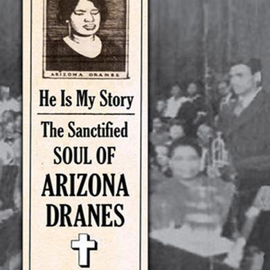 Arizona Dranes 'He Is My Story : The Sanctified Soul of Arizona Dranes'
