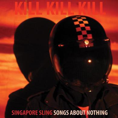Singapore Sling 'Kill Kill Kill (Songs About Nothing)' Vinyl Record